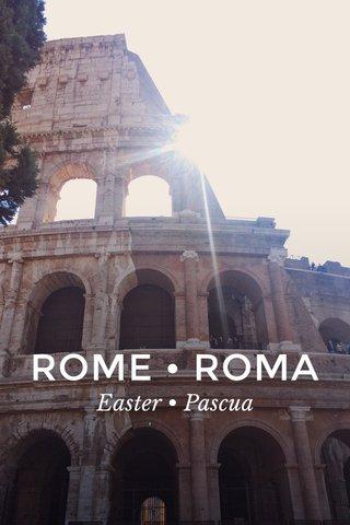 ROME • ROMA Easter • Pascua