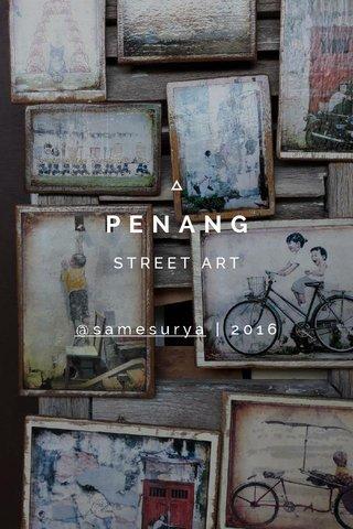 PENANG STREET ART @samesurya | 2016