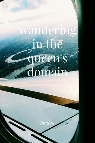 wandering in the queen's domain london