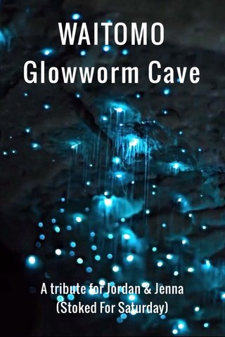 WAITOMO Glowworm Cave A tribute for Jordan & Jenna (Stoked For Saturday)
