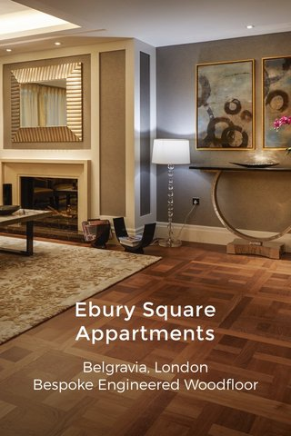 Ebury Square Appartments Belgravia, London Bespoke Engineered Woodfloor