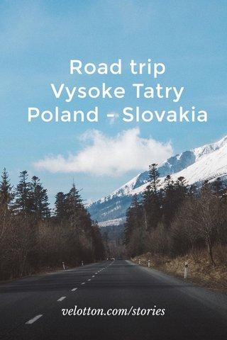 Road trip Vysoke Tatry Poland - Slovakia velotton.com/stories