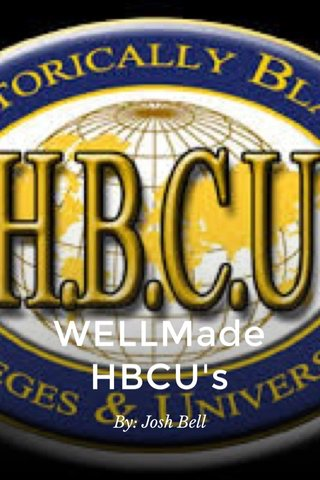 WELLMade HBCU's By: Josh Bell