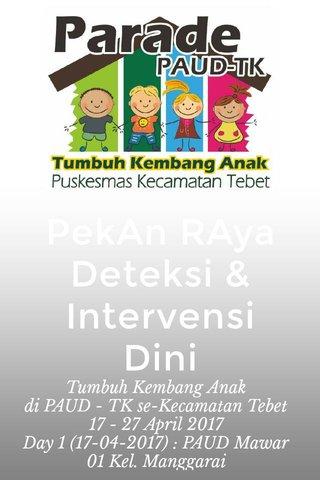 PekAn RAya Deteksi & Intervensi Dini Tumbuh Kembang Anak di PAUD - TK se-Kecamatan Tebet 17 - 27 April 2017 Day 1 (17-04-2017) : PAUD Mawar 01 Kel. Manggarai