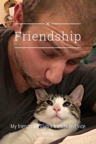 Friendship My friends are Cudi's friends and vice versa.