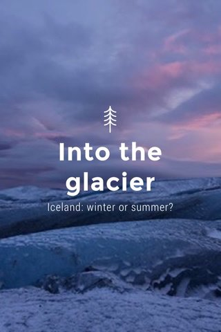 Into the glacier Iceland: winter or summer?