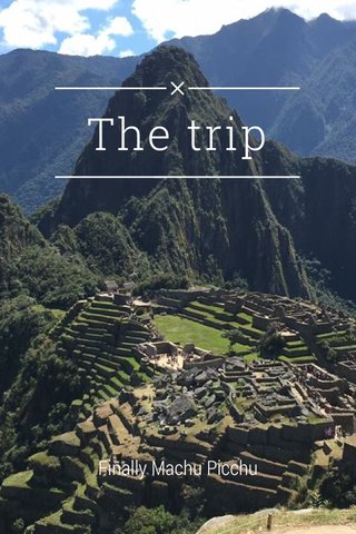The trip Finally Machu Picchu