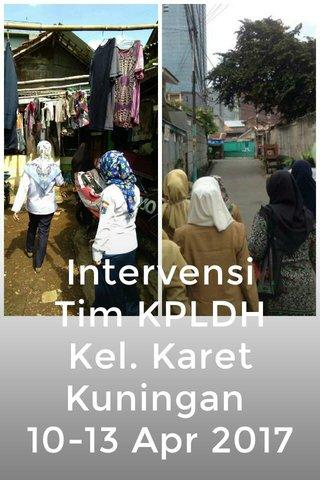 Intervensi Tim KPLDH Kel. Karet Kuningan 10-13 Apr 2017