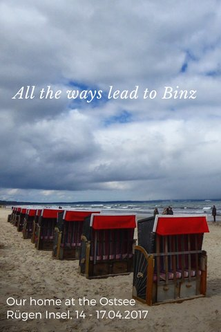 All the ways lead to Binz Our home at the Ostsee Rügen Insel, 14 - 17.04.2017