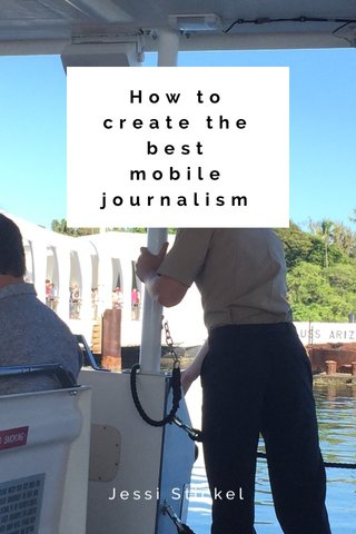 How to create the best mobile journalism Jessi Stickel