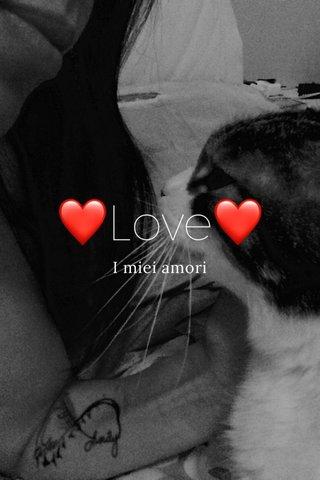 ❤️Love❤️ I miei amori