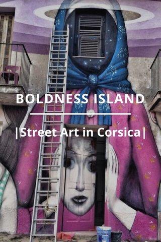 BOLDNESS ISLAND  Street Art in Corsica 