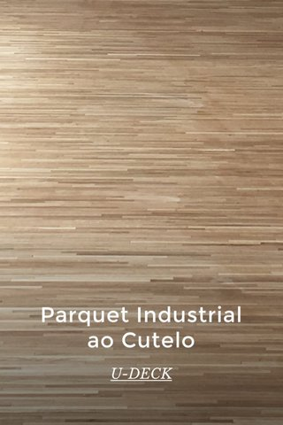 Parquet Industrial ao Cutelo U-DECK