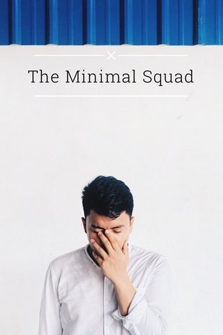 The Minimal Squad