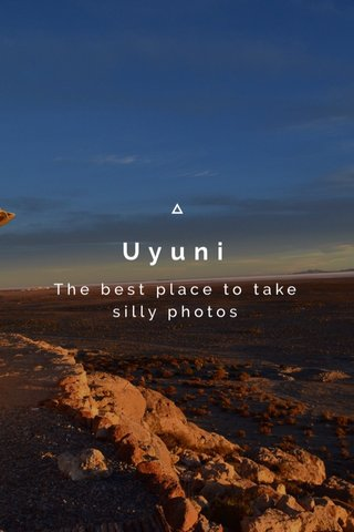 Uyuni The best place to take silly photos