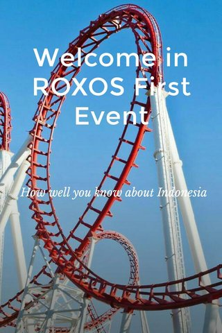 Welcome in ROXOS First Event How well you know about Indonesia