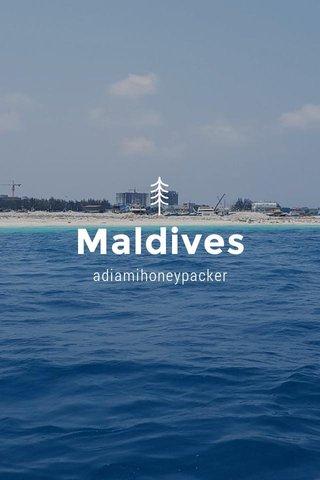 Maldives adiamihoneypacker