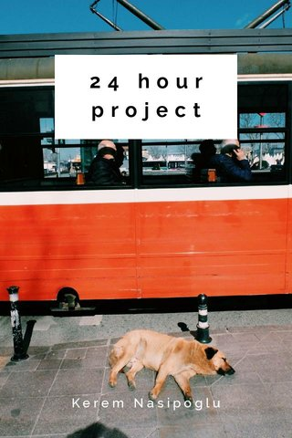 24 hour project Kerem Nasipoglu