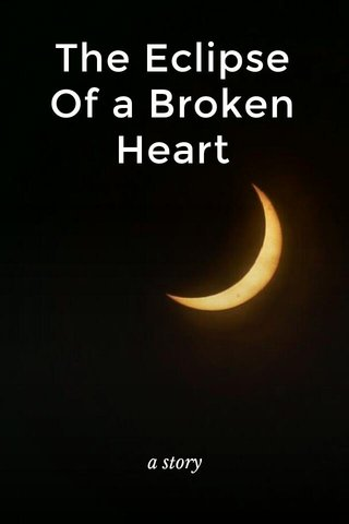 The Eclipse Of a Broken Heart a story