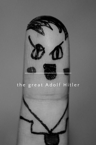 the great Adolf Hitler