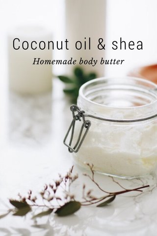 Coconut oil & shea Homemade body butter