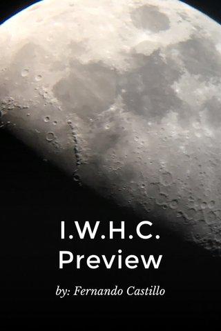 I.W.H.C. Preview by: Fernando Castillo