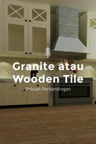 Granite atau Wooden Tile Sebuah Perbandingan