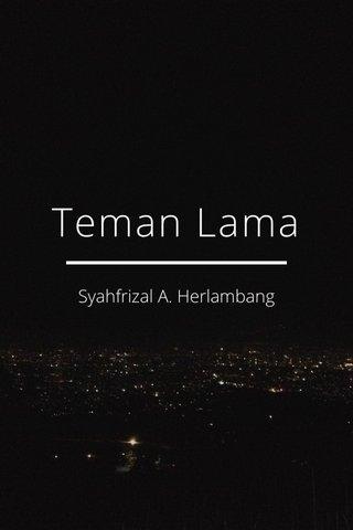 Teman Lama Syahfrizal A. Herlambang