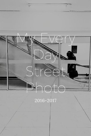 My Every Day Street Photo 2016-2017