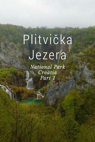 Plitvička Jezera National Park Croatia Part 1