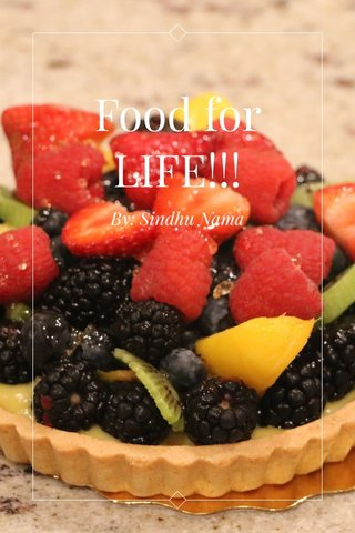 Food for LIFE!!! By: Sindhu Nama