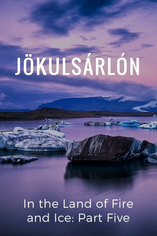 JÖKULSÁRLÓN In the Land of Fire and Ice: Part Five