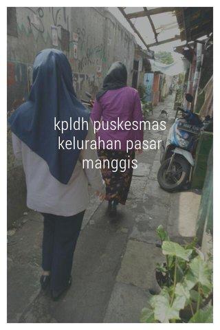 kpldh puskesmas kelurahan pasar manggis