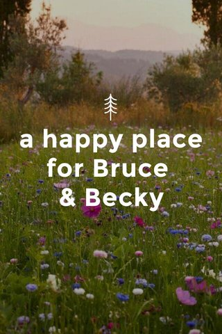 a happy place for Bruce & Becky