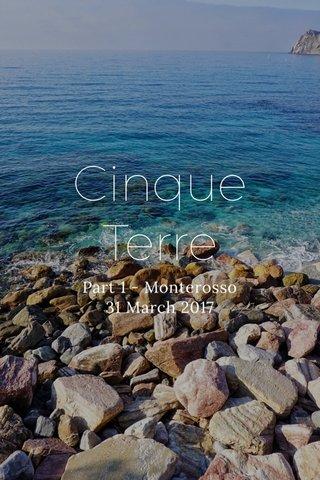 Cinque Terre Part 1 - Monterosso 31 March 2017