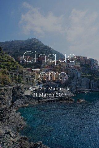 Cinque Terre Part 2 - Manarola 31 March 2017