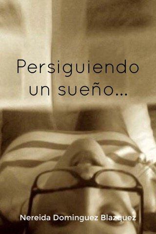 Persiguiendo un sueño... Nereida Dominguez Blazquez