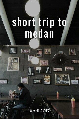 short trip to medan April 2017