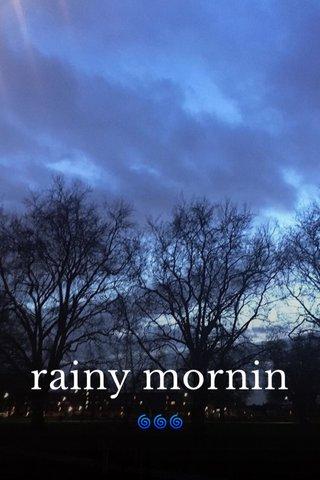 rainy mornin 🌀🌀🌀