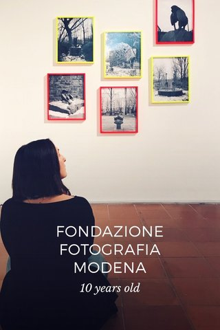 FONDAZIONE FOTOGRAFIA MODENA 10 years old