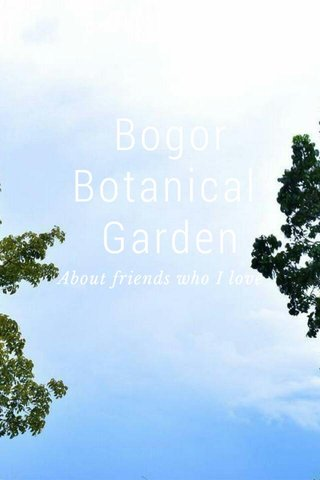 Bogor Botanical Garden About friends who I love