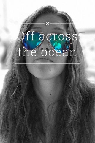Off across the ocean