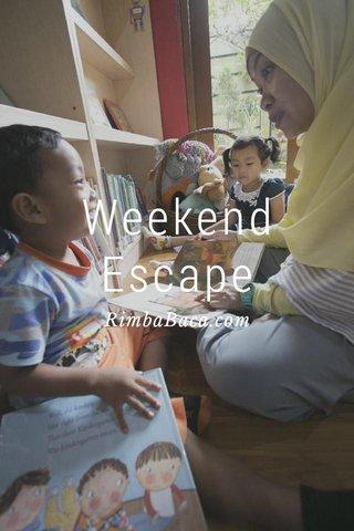 Weekend Escape RimbaBaca.com