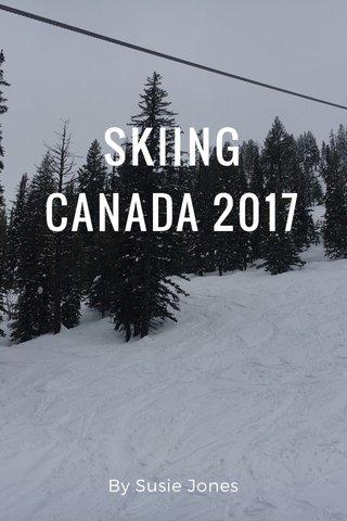 SKIING CANADA 2017 By Susie Jones