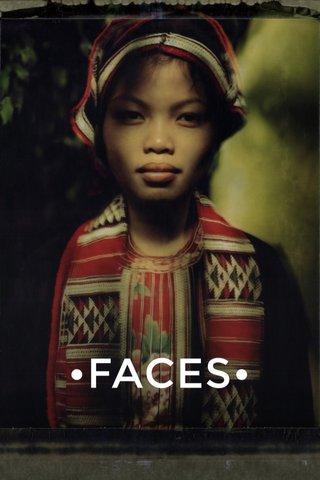 •FACES•