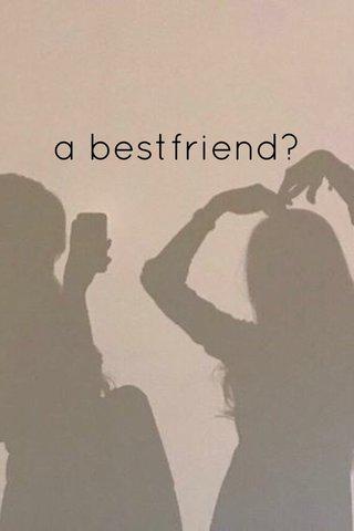 a bestfriend?