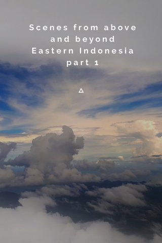 Scenes from above and beyond Eastern Indonesia part 1