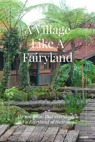 A Village Like A Fairyland Do you know that everybody's got a Fairyland of their own?