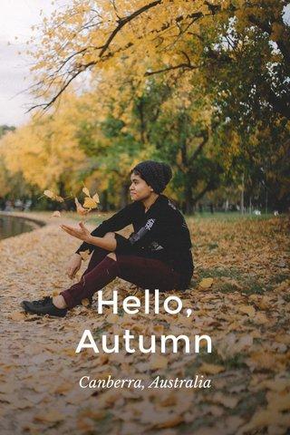Hello, Autumn Canberra, Australia