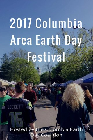2017 Columbia Area Earth Day Festival Hosted by the Columbia Earth Day Coalition